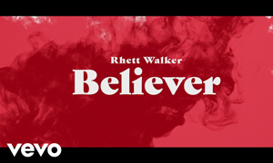 Rhett Walker - Believer